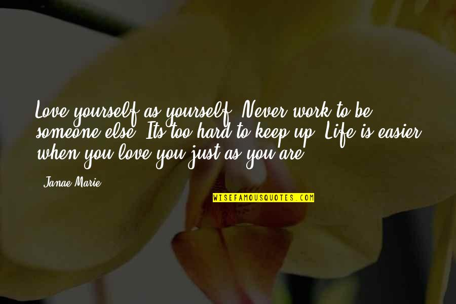 Hard Work And Experience Quotes By Janae Marie: Love yourself as yourself. Never work to be