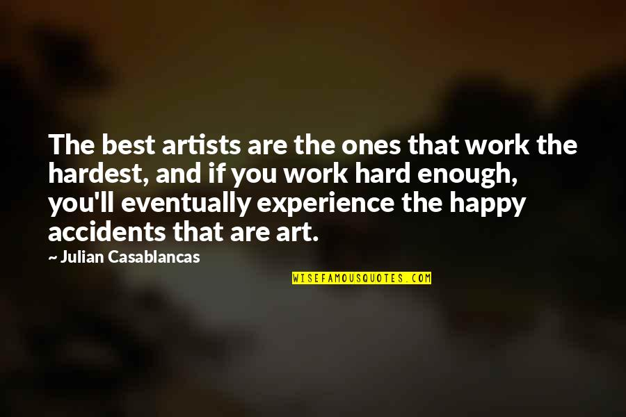 Hard Work And Experience Quotes By Julian Casablancas: The best artists are the ones that work