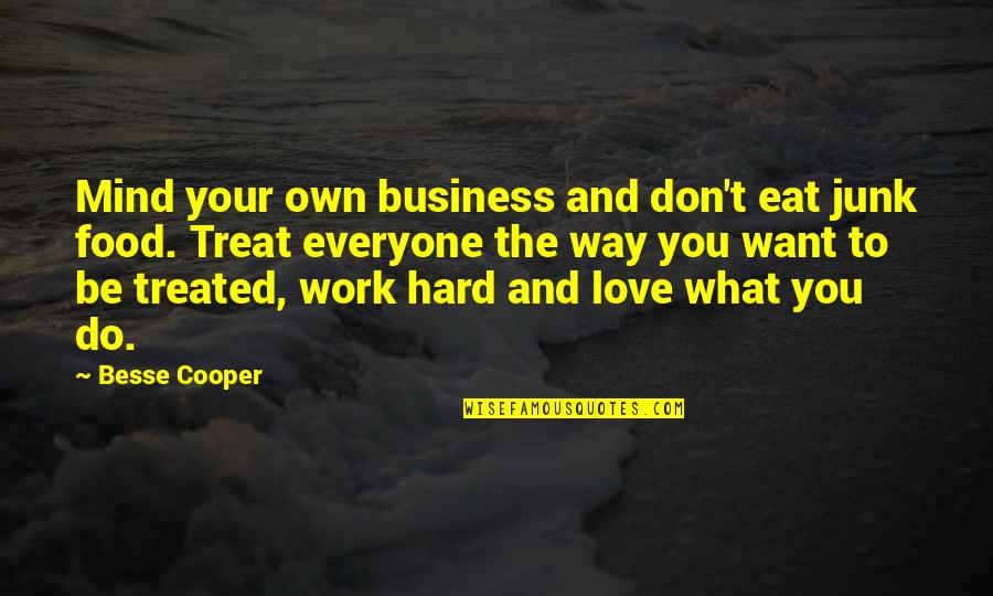 Hard Work And Love Quotes By Besse Cooper: Mind your own business and don't eat junk