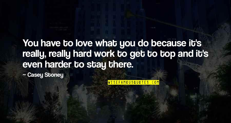 Hard Work And Love Quotes By Casey Stoney: You have to love what you do because