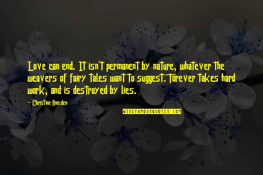 Hard Work And Love Quotes By Christine Amsden: Love can end. It isn't permanent by nature,