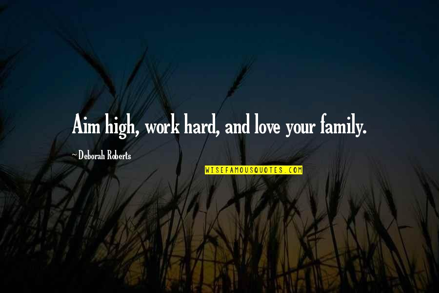 Hard Work And Love Quotes By Deborah Roberts: Aim high, work hard, and love your family.