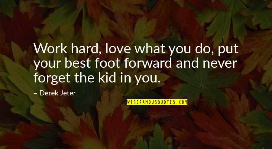 Hard Work And Love Quotes By Derek Jeter: Work hard, love what you do, put your