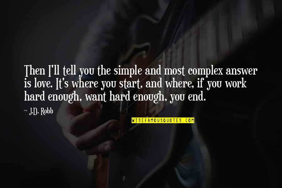 Hard Work And Love Quotes By J.D. Robb: Then I'll tell you the simple and most