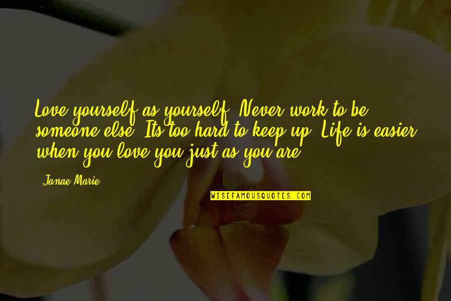 Hard Work And Love Quotes By Janae Marie: Love yourself as yourself. Never work to be