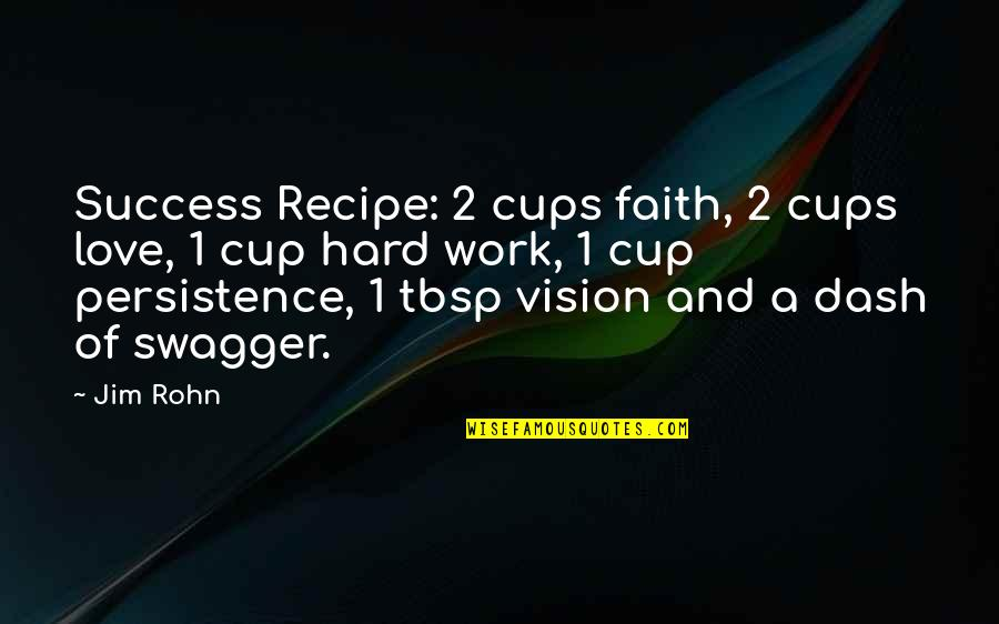 Hard Work And Love Quotes By Jim Rohn: Success Recipe: 2 cups faith, 2 cups love,