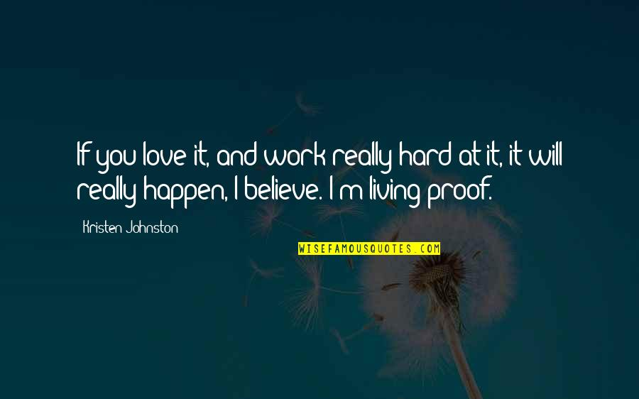 Hard Work And Love Quotes By Kristen Johnston: If you love it, and work really hard