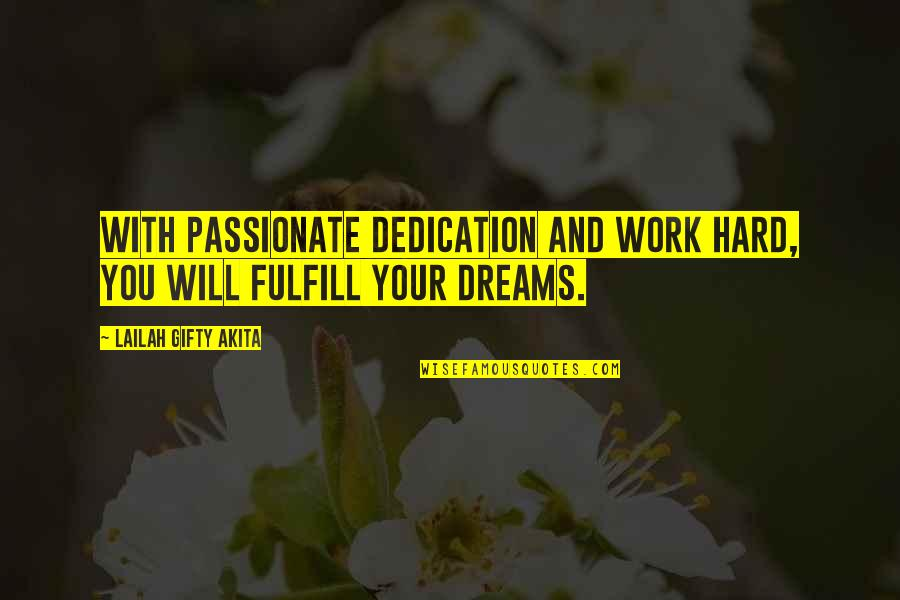 Hard Work And Love Quotes By Lailah Gifty Akita: With passionate dedication and work hard, you will