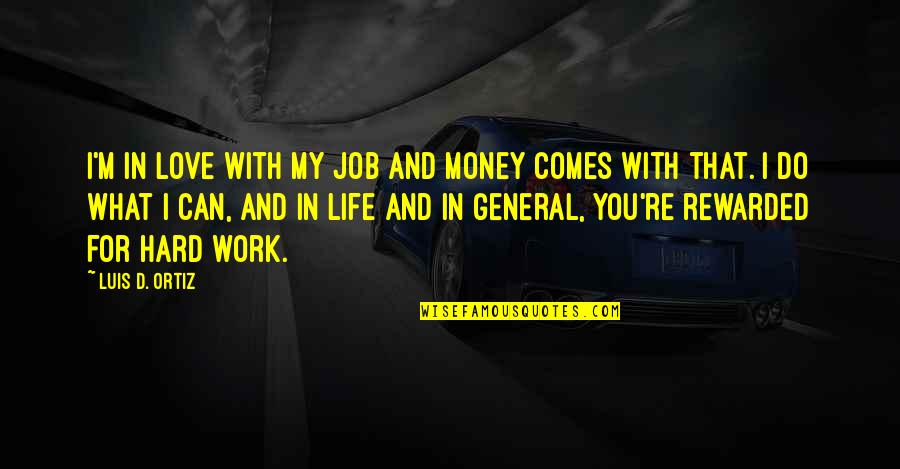 Hard Work And Love Quotes By Luis D. Ortiz: I'm in love with my job and money
