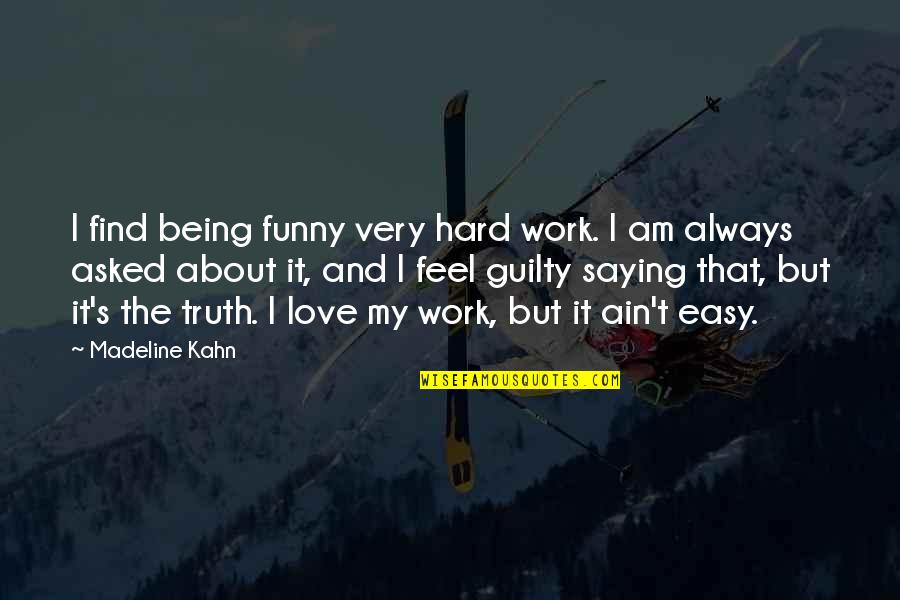 Hard Work And Love Quotes By Madeline Kahn: I find being funny very hard work. I