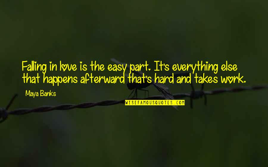 Hard Work And Love Quotes By Maya Banks: Falling in love is the easy part. It's
