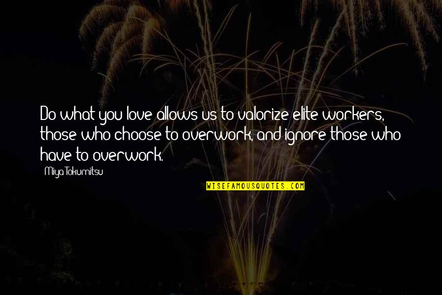 Hard Work And Love Quotes By Miya Tokumitsu: Do what you love allows us to valorize