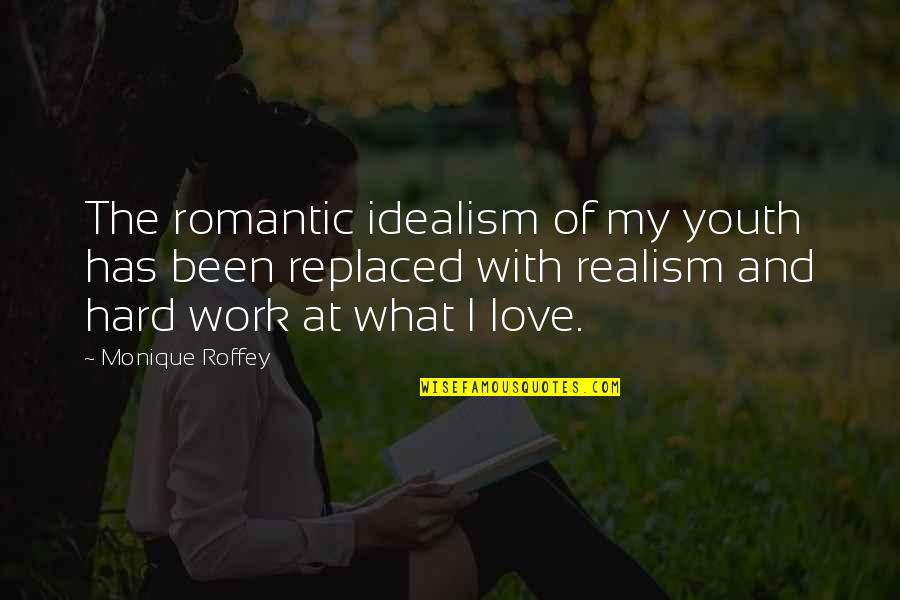 Hard Work And Love Quotes By Monique Roffey: The romantic idealism of my youth has been