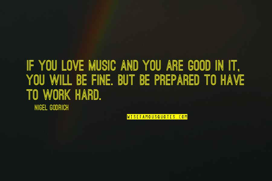 Hard Work And Love Quotes By Nigel Godrich: If you love music and you are good