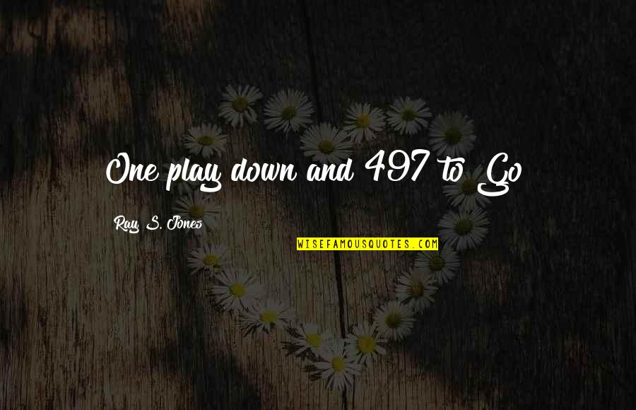 Hard Work And Love Quotes By Ray S. Jones: One play down and 497 to Go!