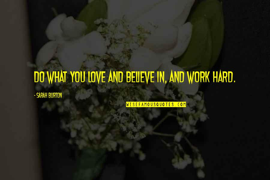 Hard Work And Love Quotes By Sarah Burton: Do what you love and believe in, and