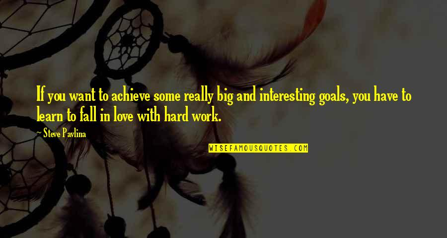 Hard Work And Love Quotes By Steve Pavlina: If you want to achieve some really big