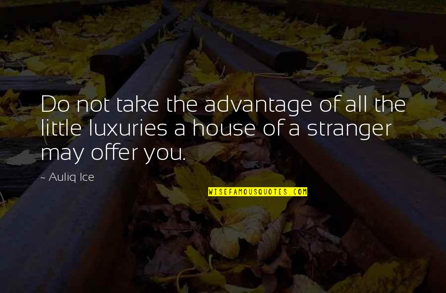 Hard Work And Success In Life Quotes By Auliq Ice: Do not take the advantage of all the