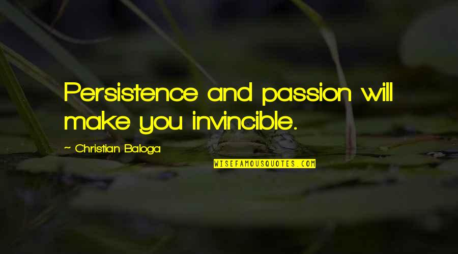 Hard Work And Success In Life Quotes By Christian Baloga: Persistence and passion will make you invincible.