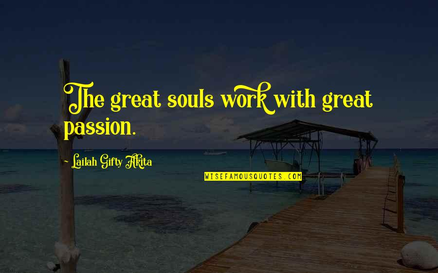 Hard Work And Success In Life Quotes By Lailah Gifty Akita: The great souls work with great passion.