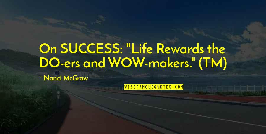 "Hard Work And Success In Life Quotes By Nanci McGraw: On SUCCESS: ""Life Rewards the DO-ers and WOW-makers."""