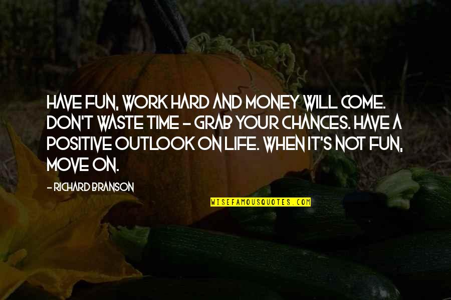 Hard Work And Success In Life Quotes By Richard Branson: Have fun, work hard and money will come.