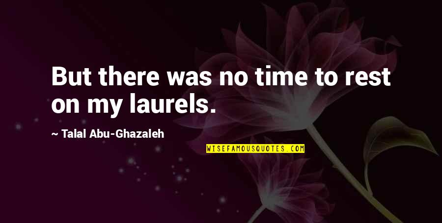 Hard Work And Success In Life Quotes By Talal Abu-Ghazaleh: But there was no time to rest on