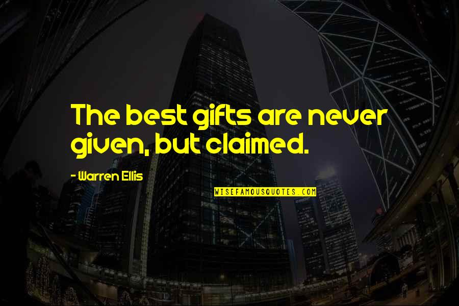 Hard Work And Success In Life Quotes By Warren Ellis: The best gifts are never given, but claimed.