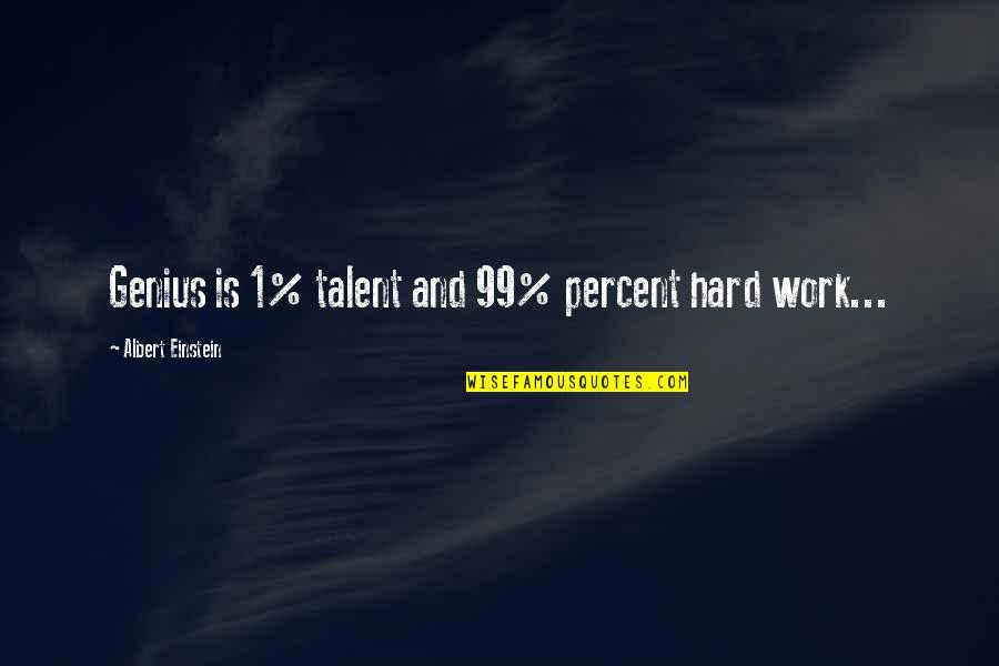 Hard Work And Talent Quotes By Albert Einstein: Genius is 1% talent and 99% percent hard