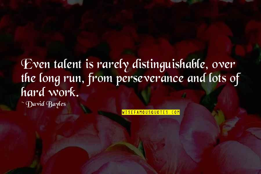 Hard Work And Talent Quotes By David Bayles: Even talent is rarely distinguishable, over the long
