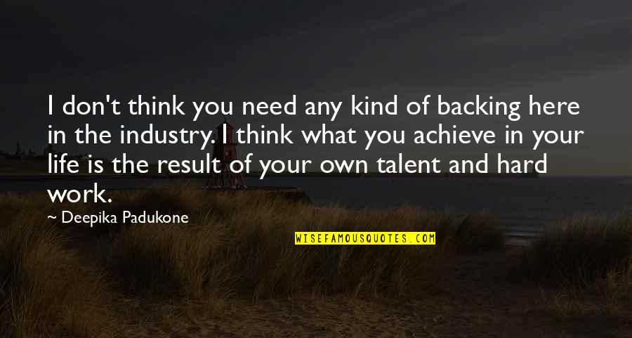 Hard Work And Talent Quotes By Deepika Padukone: I don't think you need any kind of