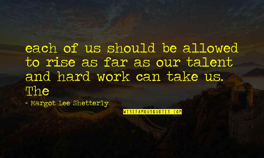 Hard Work And Talent Quotes By Margot Lee Shetterly: each of us should be allowed to rise
