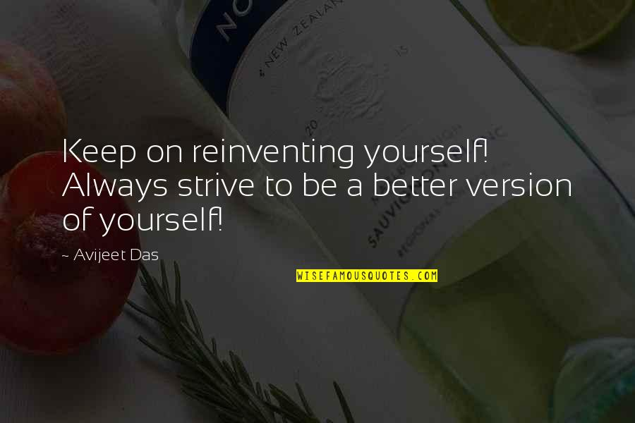 Hard Work Sayings And Quotes By Avijeet Das: Keep on reinventing yourself! Always strive to be