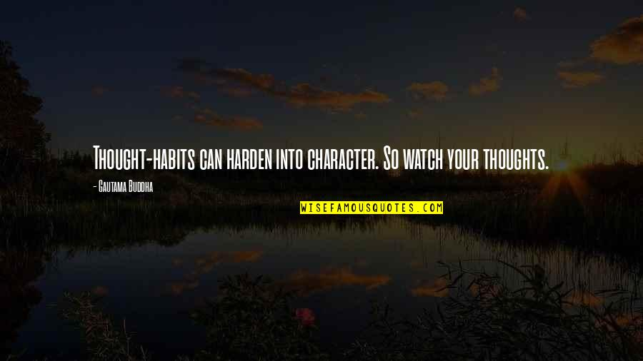Harden The F Up Quotes By Gautama Buddha: Thought-habits can harden into character. So watch your