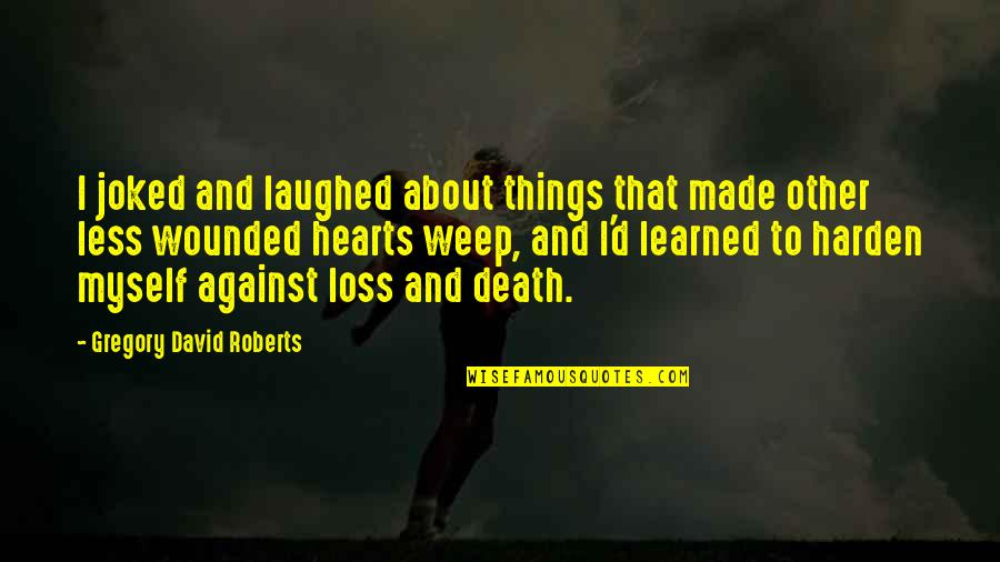Harden The F Up Quotes By Gregory David Roberts: I joked and laughed about things that made