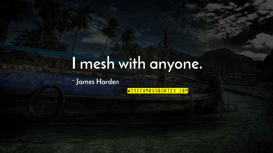 Harden The F Up Quotes By James Harden: I mesh with anyone.