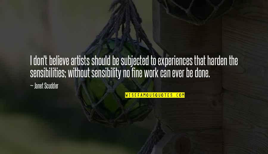 Harden The F Up Quotes By Janet Scudder: I don't believe artists should be subjected to