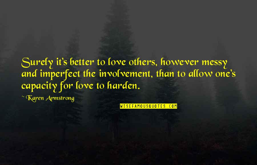 Harden The F Up Quotes By Karen Armstrong: Surely it's better to love others, however messy