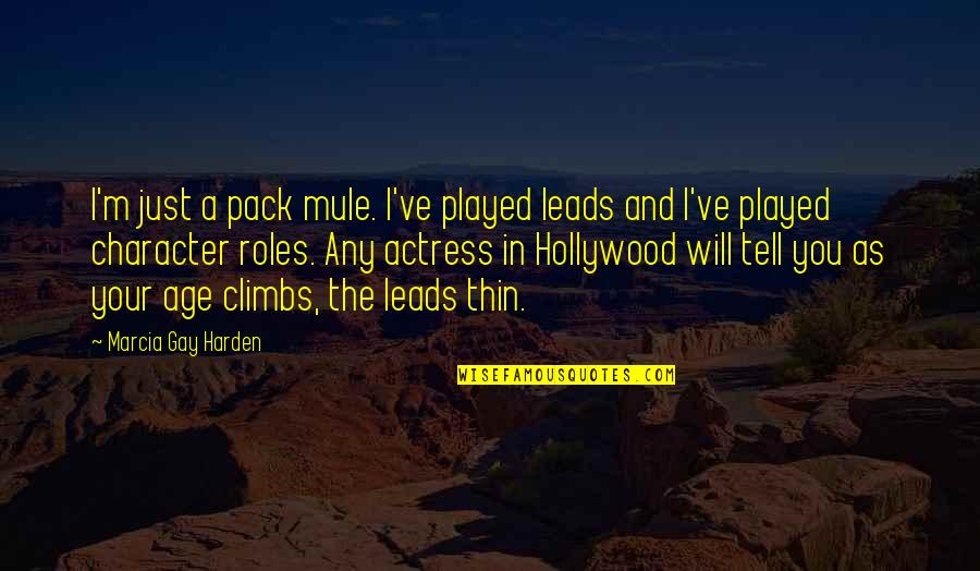 Harden The F Up Quotes By Marcia Gay Harden: I'm just a pack mule. I've played leads