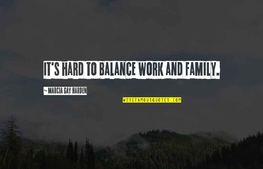 Harden The F Up Quotes By Marcia Gay Harden: It's hard to balance work and family.
