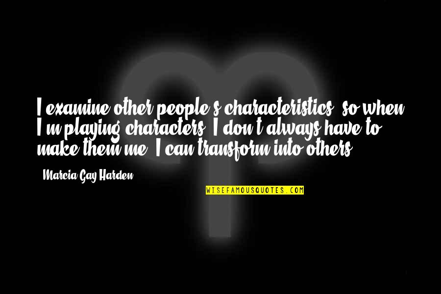 Harden The F Up Quotes By Marcia Gay Harden: I examine other people's characteristics, so when I'm