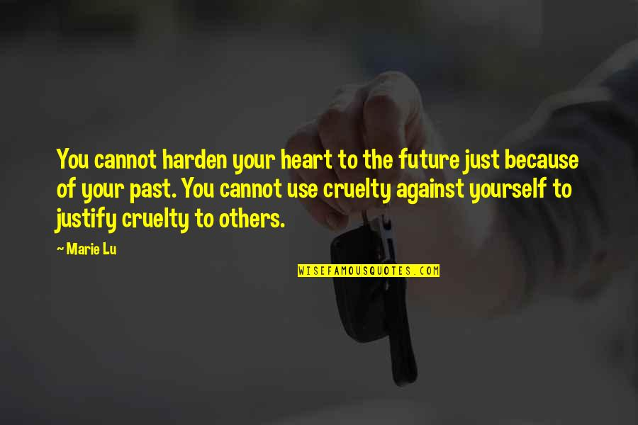 Harden The F Up Quotes By Marie Lu: You cannot harden your heart to the future