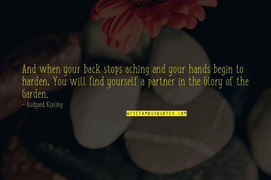 Harden The F Up Quotes By Rudyard Kipling: And when your back stops aching and your