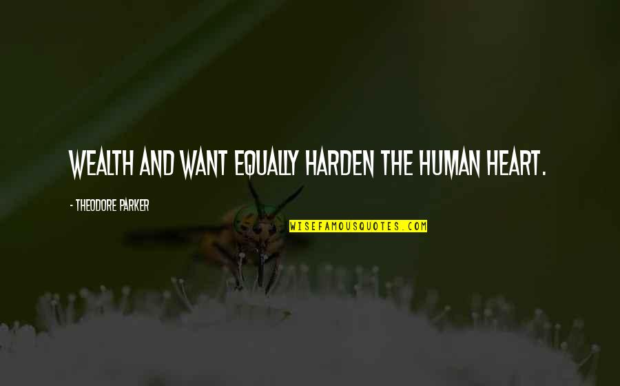 Harden The F Up Quotes By Theodore Parker: Wealth and want equally harden the human heart.