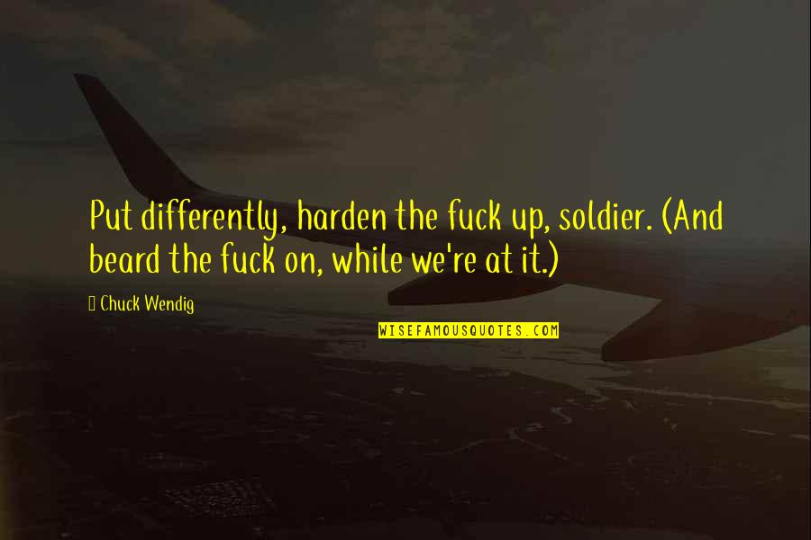 Harden Up Quotes By Chuck Wendig: Put differently, harden the fuck up, soldier. (And