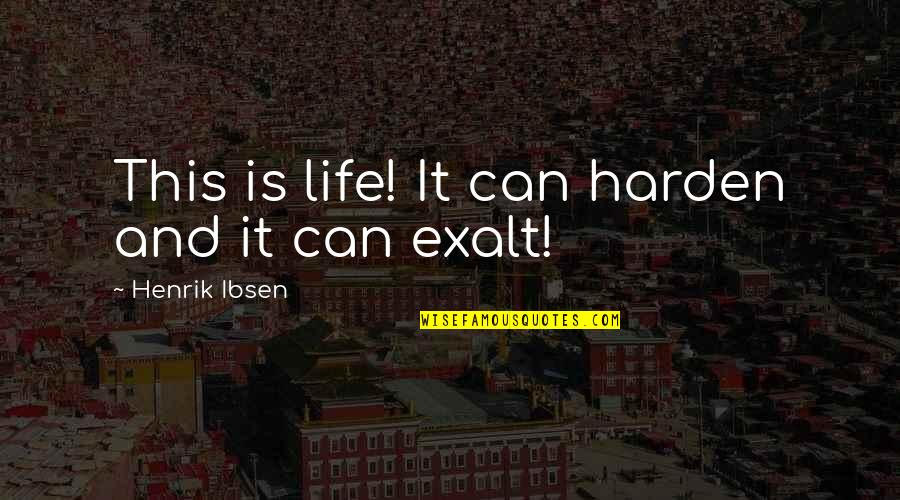Harden Up Quotes By Henrik Ibsen: This is life! It can harden and it
