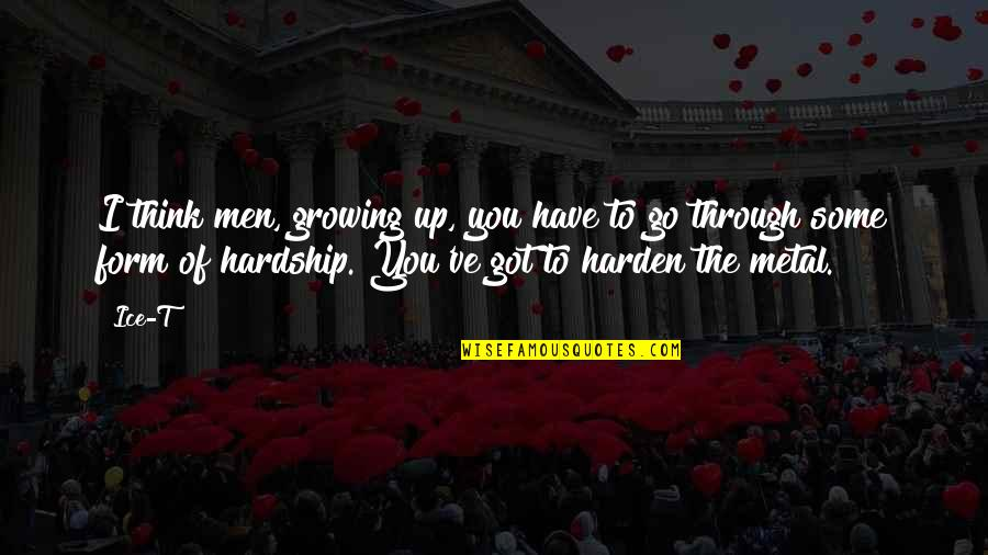 Harden Up Quotes By Ice-T: I think men, growing up, you have to