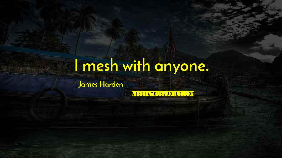 Harden Up Quotes By James Harden: I mesh with anyone.