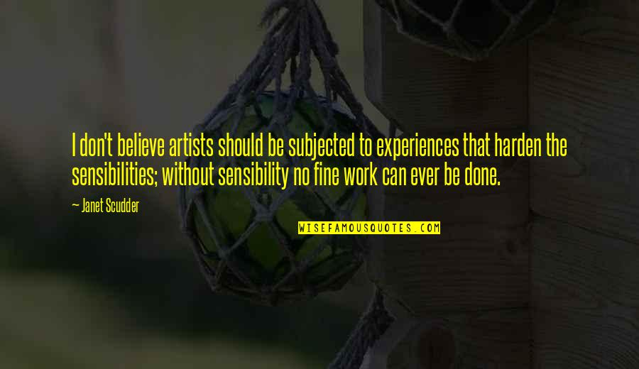 Harden Up Quotes By Janet Scudder: I don't believe artists should be subjected to