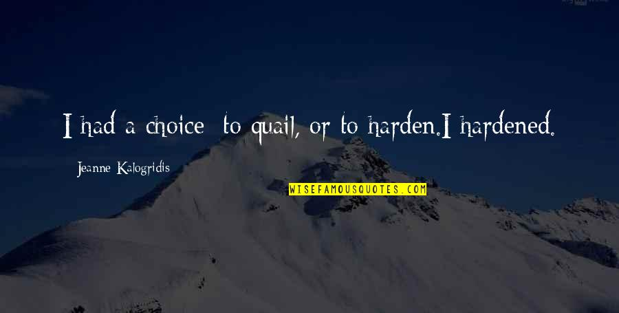 Harden Up Quotes By Jeanne Kalogridis: I had a choice: to quail, or to